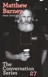 Hans Ulrich Obrist & Matthew Barney: The Conversation Series: Volume 27 - Hans Ulrich Obrist, Matthew Barney