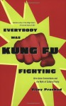 Everybody Was Kung Fu Fighting: Afro-Asian Connections and the Myth of Cultural Purity - Vijay Prashad