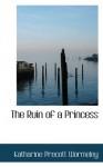The Ruin of a Princess - Katharine Prescott Wormeley