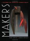 Makers: A History of American Studio Craft - Janet Koplos, Bruce Metcalf