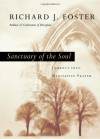 Sanctuary of the Soul: Journey Into Meditative Prayer - Richard J. Foster