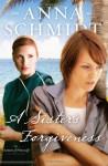 A Sister's Forgiveness - Anna Schmidt