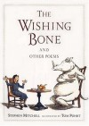 The Wishing Bone, and Other Poems - Stephen Mitchell, Tom Pohrt