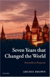 Seven Years That Changed the World: Perestroika in Perspective - Archie Brown