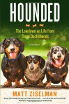 Hounded: The Lowdown on Life from Three Dachshunds - Matt Ziselman