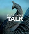 Elephant Talk: The Surprising Science of Elephant Communication - Ann Downer-Hazell