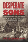 Desperate Sons: The Secret Band of Radicals Who Led the Colonies to War - Les Standiford