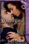 Wyatt's Guilt - Sara Daniel