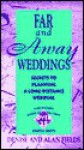 Far and Away Weddings: Secrets to Planning a Long-Distance Wedding - Denise Fields, Alan Fields