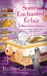 Some Enchanted Éclair: A Magical Bakery Mystery - Bailey Cates