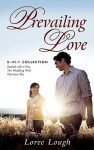Prevailing Love: 3-In-1 Collection; Sealed with a Kiss/The Wedding Wish/Montana Sky - Loree Lough