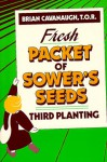Fresh Packet Of Sower's Seeds: Third Planting - Brian Cavanaugh