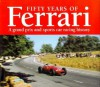Fifty Years of Racing Ferraris: The Grand Prix and Sports Car Competition History - Alan Henry