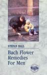 Bach Flower Remedies for Men - Stefan Ball, Lyn Greenwood