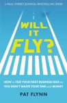 Will It Fly? How to Test Your Next Business Idea So You Don't Waste Your Time and Money - Pat Flynn