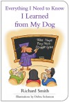 Everything I Need to Know I Learned from My Dog - Richard Smith, Debra Solomon