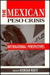 The Mexican Peso Crisis: International Perspectives - Riordan Roett