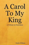 A Carol to My King: A Tribute to Christmas - Dustin Williams