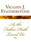 As the Father Hath Loved Us - Vaughn J. Featherstone