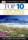 DK Eyewitness Top 10 Travel Guide: Cape Town and the Winelands: Cape Town and the Winelands - Philip Briggs, Loren Minsky