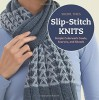 Slip-stitch Knits: Simple Colorwork Cowls, Scarves, and Shawls - Sheryl Thies