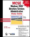 MCSE Windows 2000 Directory Services Administration Study Guide [With 1] - Anil Desai, James Chellis