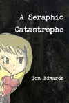 A Seraphic Catastrophe - Tom Edwards