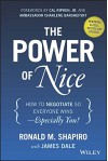 The Power of Nice: How to Negotiate So Everyone Wins - Especially You! - Ronald M. Shapiro, Ambassador Charlene Barshefsky, Cal Ripken Jr., James Dale