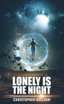 Lonely is the Night: A Short Story - Christopher Holliday