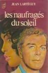 Les Naufragés Du Soleil - Jean Lartéguy