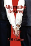 Alternative Desires - A.M. Clarke
