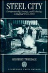 Steel City: Entrepreneurship, Strategy, and Technology in Sheffield 1743-1993 - Geoffrey Tweedale