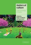 Matters of Culture: Cultural Sociology in Practice - Roger Friedland
