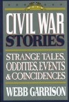 Civil War Stories: A Collection of Strange Tales, Oddities, Events and Coincidences - Webb Garrison