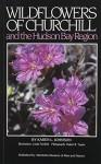 Wildflowers Of Churchill And The Hudson Bay Region - Karen Johnson