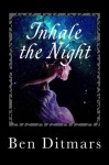 Inhale the Night - Ben Ditmars