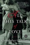 All This Talk of Love: A Novel - Christopher Castellani