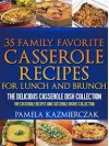 35 Family Favorite Casserole Recipes For Lunch and Brunch – The Delicious Casserole Dish Collection - Pamela Kazmierczak