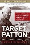 Target: Patton: The Plot to Assassinate General George S. Patton - Robert K. Wilcox