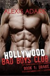 Hollywood Bad Boys Club: Book 1: Drake - Alexis Adaire