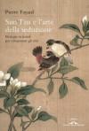 Sun Tzu e l'arte della seduzione (Ponte alle Grazie Saggi e manuali) (Italian Edition) - Pierre Fayard, Enrica Matta