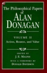 The Philosophical Papers of Alan Donagan 2: Action, Reason & Value - Alan Donagan, J.E. Malpas