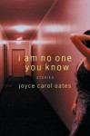 I Am No One You Know: Stories - Joyce Carol Oates