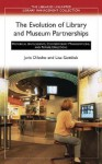 The Evolution of Library and Museum Partnerships: Historical Antecedents, Contemporary Manifestations, and Future Directions - Juris Dilevko, Lisa Gottlieb