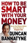 How To Be Smart With Your Money - Duncan Bannatyne