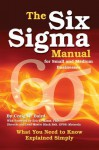 The Six SIGMA Manual for Small and Medium Businesses: What You Need to Know Explained Simply - Craig Baird