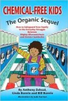 Chemical-Free Kids: The Organic Sequel: How to Safeguard Your Family in the Everyday Struggle Between Mighty Micronutrients and Sinister Synthetics - Anthony Zolezzi, Linda and Bill Bonvie