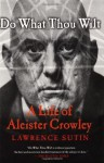 Do What Thou Wilt: A Life of Aleister Crowley by Sutin, Lawrence (2002) Paperback - Lawrence Sutin