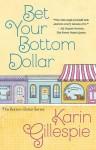 Bet Your Bottom Dollar - Karin Gillespie