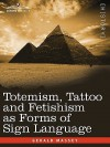 Totemism, Tattoo and Fetishism as Forms of Sign Language - Gerald Massey